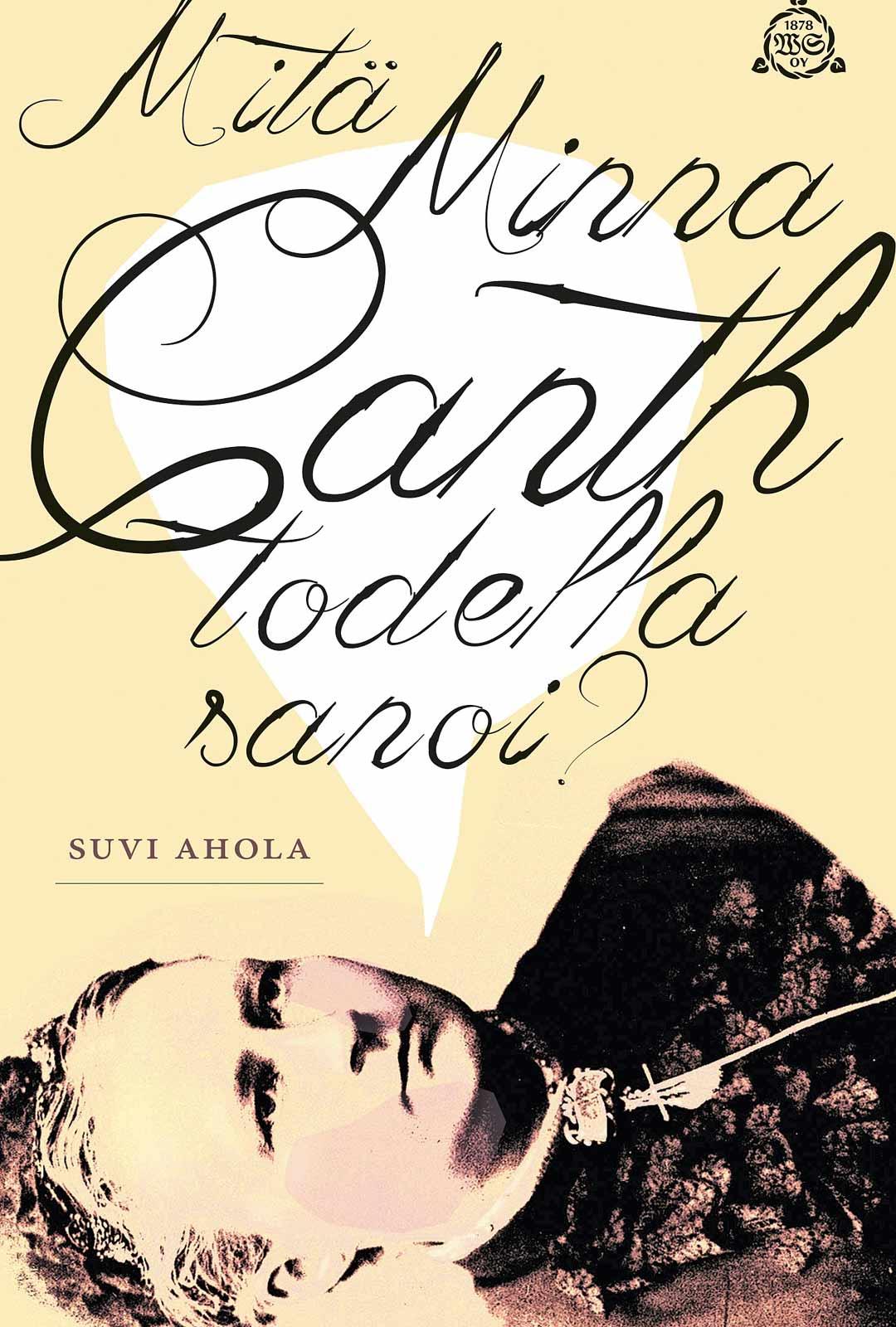 Suvi Ahola: Mitä Minna Canth todella sanoi
