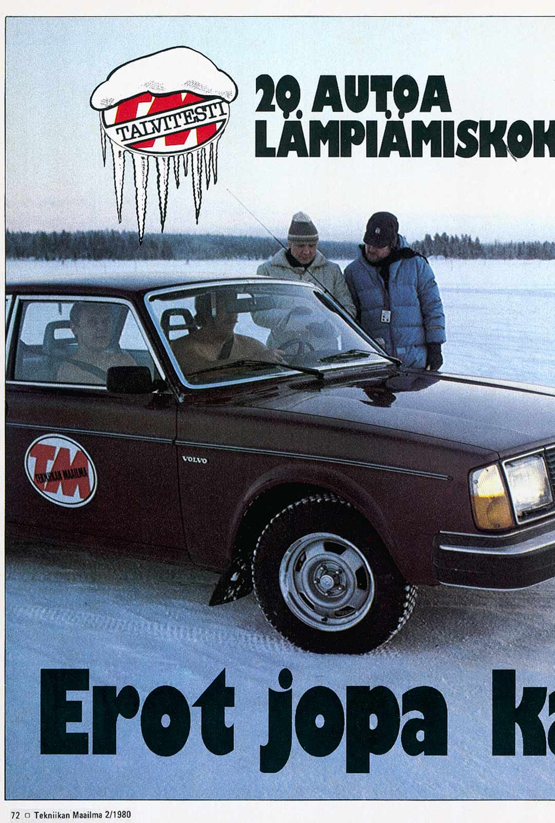 Tekniikan Maailma raportoi näyttävästi ensimmäisistä talvitesteistään vuonna 1980. Volvo lämpeni Kemijärvellä saunalukemiin 14 asteen pakkasessa.
