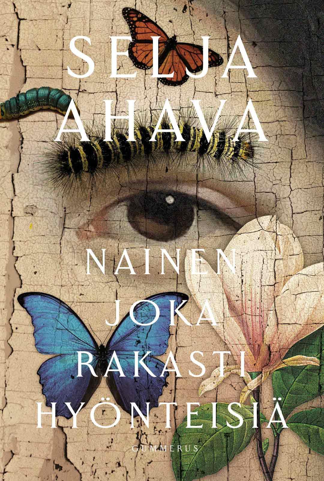 Selja Ahavan romaani Nainen joka rakasti hyönteisiä