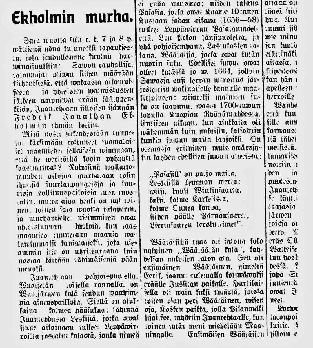 1900-luvun alkupuolella vaikuttanut Olli Koistinen (nimimerkki O.K.) julkaisi Savotar-lehdessä 114, 116/1910 selvityksen Ekholmin murhasta ja sen taustoista, paitsi asiakirjatutkimuksen myös paikallisen suullisen perimätiedon perusteella.